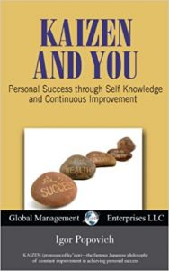 Kaizen and You Personal Success through Self Knowledge and Continuous Improvement_Igor Popovich